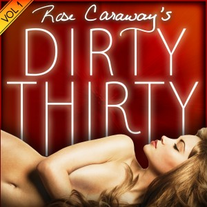 Rose Caraway's Dirty Thirty Vol. 1
