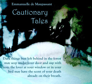Emmanuelle de Maupassant quote CAUTIONARY TALES the lover at your window or in your bed may have the scent of your death already on their breath