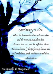Emmanuelle de Maupassant quote from Cautionary Tales - the trees have eyes and the night has talons, where demons, drawn by the perfume of human vice and wickedness, lurk with intents malici
